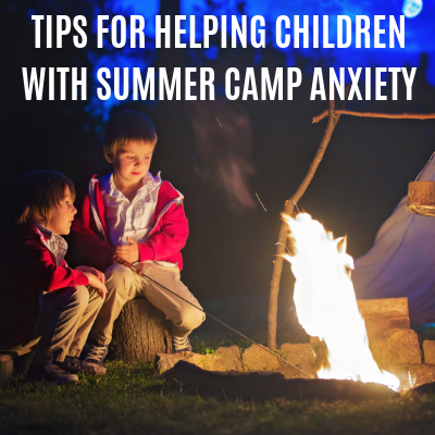 Tips for Helping Children with Summer Camp Anxiety