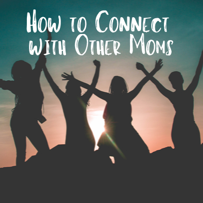 How to Connect with Other Moms
